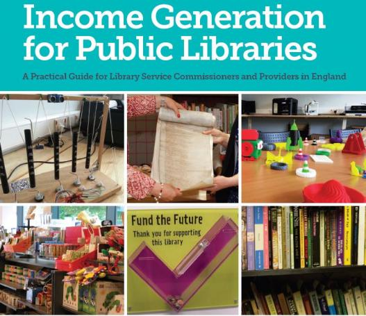 Income Generation for Public Libraries: a Practical Guide for Library Service Commissioners and Providers in England